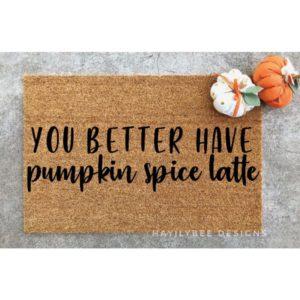 you better have pumpkin spice latte fall door mat